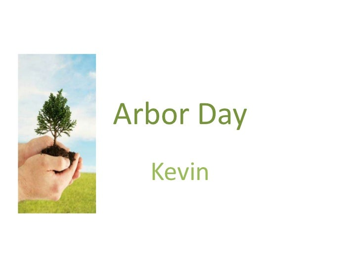 Arbor Day  Kevin