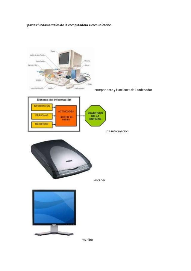 partes fundamentales de la computadora e comunicacióncomponente y funciones de l ordenadorde informaciónescánermonitor