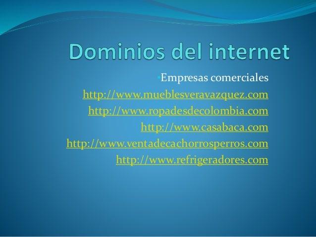 •Empresas comerciales  http://www.mueblesveravazquez.com  http://www.ropadesdecolombia.com  http://www.casabaca.com  http:...