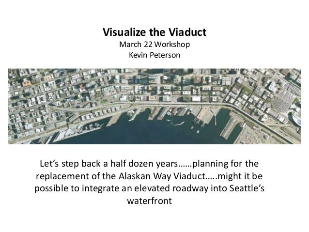 Let's step back a half dozen years……planning for the replacement of the Alaskan Way Viaduct…..might it be possible to inte...