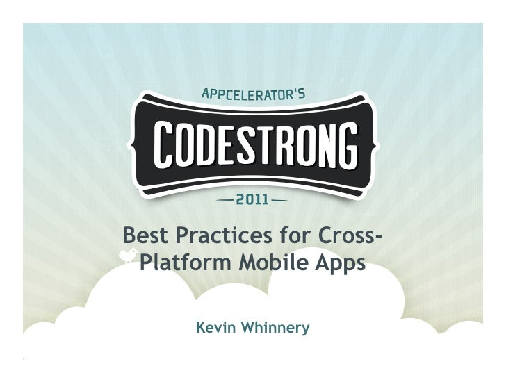 Best Practices for Cross- Platform Mobile Apps       Kevin Whinnery