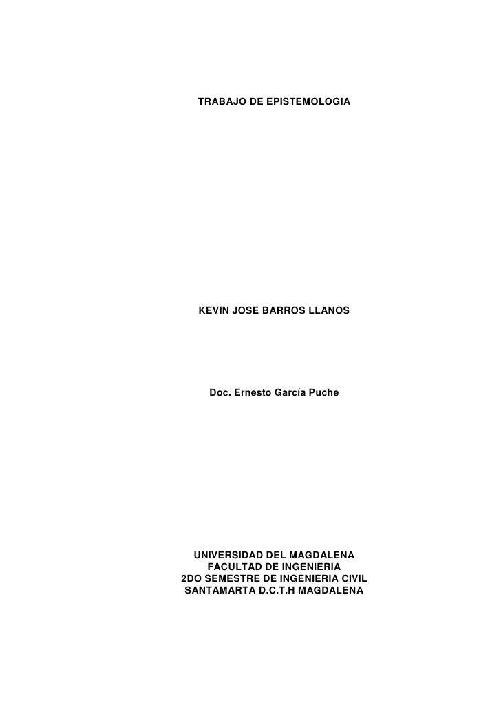 TRABAJO DE EPISTEMOLOGIA<br />KEVIN JOSE BARROS LLANOS<br />Doc. Ernesto García Puche<br />UNIVERSIDAD DEL MAGDALENA<br />...