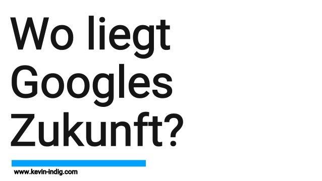 www.kevin-indig.com Wo liegt Googles Zukunft?