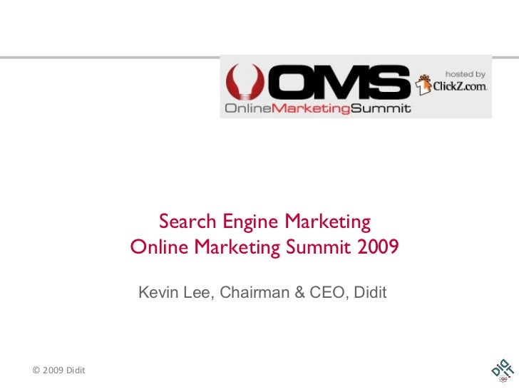 Search Engine Marketing Online Marketing Summit 2009 Kevin Lee, Chairman & CEO, Didit
