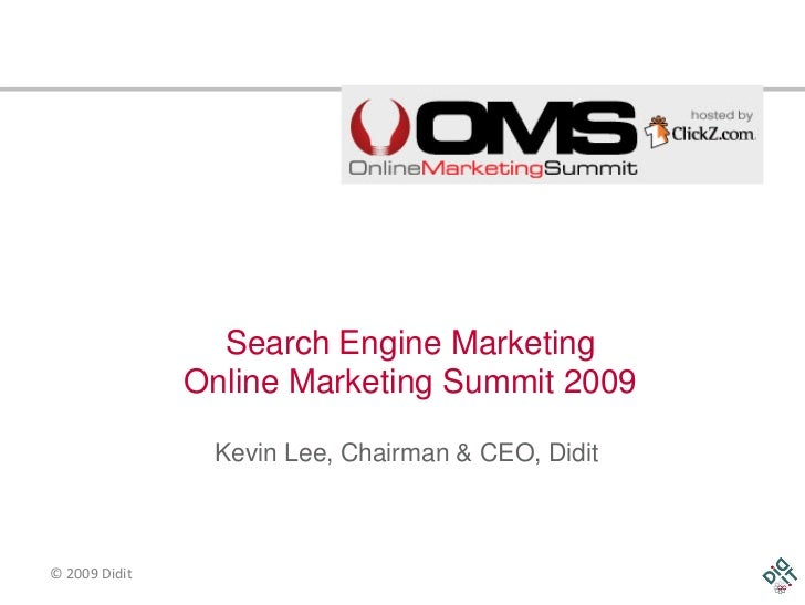 Search Engine Marketing                Online Marketing Summit 2009                  Kevin Lee, Chairman & CEO, Didit    ©...