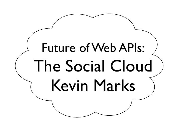Future of Web APIs: The Social Cloud   Kevin Marks
