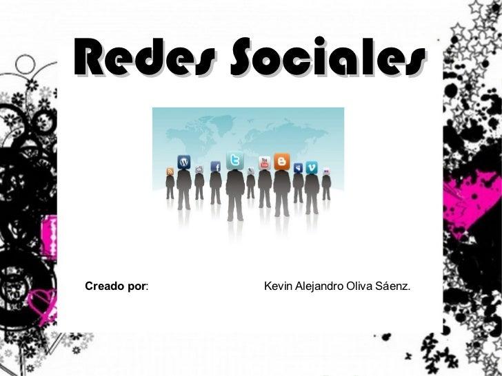 Redes Sociales Creado por :  Kevin Alejandro Oliva Sáenz.