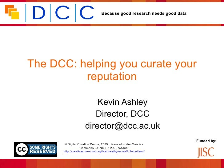 The DCC: helping you curate your reputation Kevin Ashley Director, DCC [email_address]