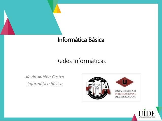 Informática Básica Redes Informáticas Kevin Auhing Castro Informática básica