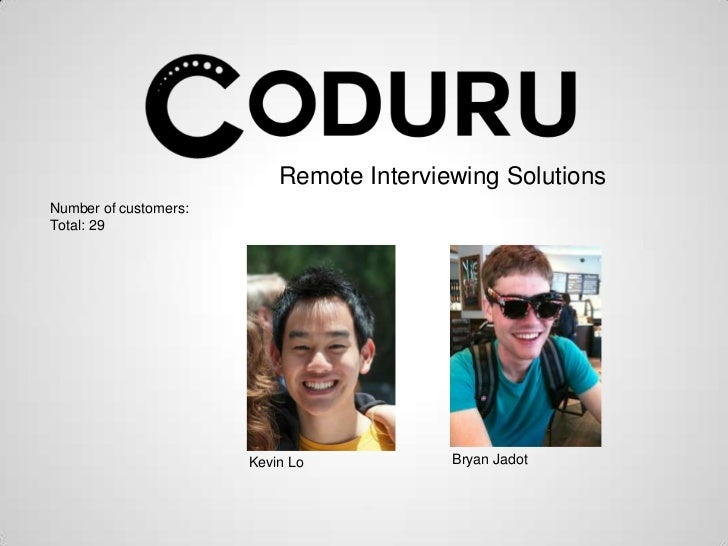 Remote Interviewing SolutionsNumber of customers:Total: 29                       Kevin Lo           Bryan Jadot