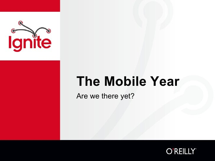 The Mobile Year <ul><li>Are we there yet? </li></ul>