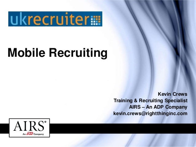 Mobile Recruiting  Kevin Crews Training & Recruiting Specialist AIRS – An ADP Company kevin.crews@rightthinginc.com The gl...