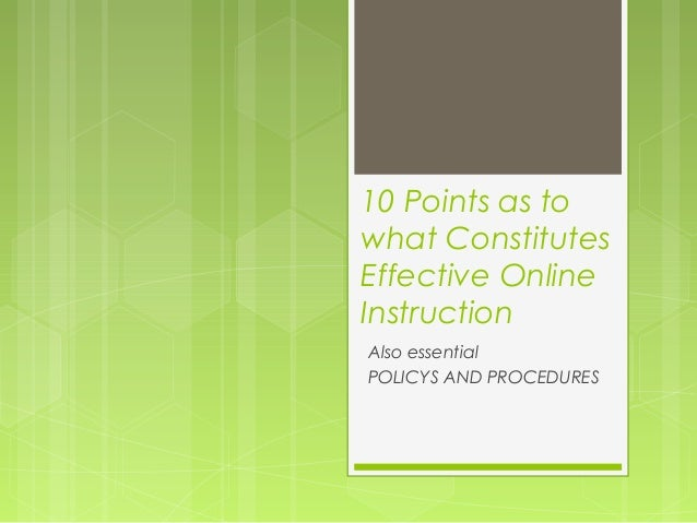 10 Points as towhat ConstitutesEffective OnlineInstructionAlso essentialPOLICYS AND PROCEDURES