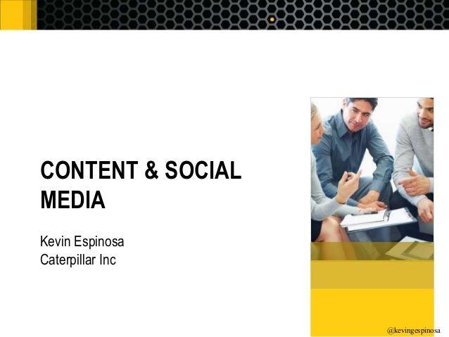 CONTENT & SOCIAL  MEDIA  Kevin Espinosa  Caterpillar Inc  @kevingespinosa