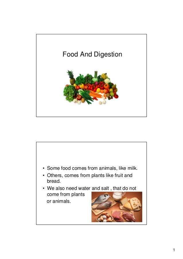 1 Food And Digestion • Some food comes from animals, like milk. • Others, comes from plants like fruit and bread. • We als...