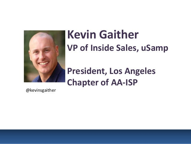 Kevin Gaither                             VP of Inside Sales, uSamp                             President, Los Angeles    ...