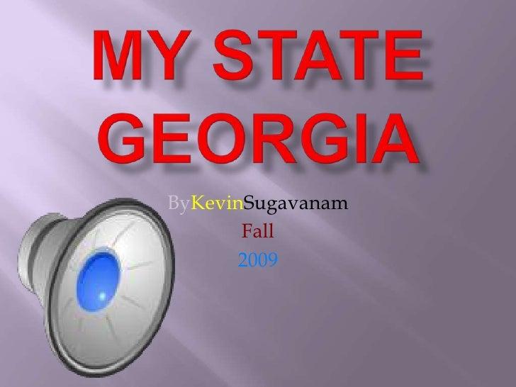 My state Georgia<br />ByKevinSugavanam<br />Fall<br />2009<br />