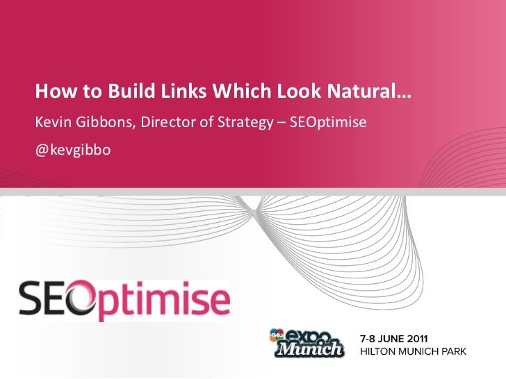 How to Build Links Which Look Natural…<br />Kevin Gibbons, Director of Strategy – SEOptimise<br />@kevgibbo<br />