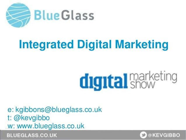 London • 10–13 February 2014 • #SESLON @KevGibbo Integrated Digital Marketing e: kgibbons@blueglass.co.uk t: @kevgibbo w: ...
