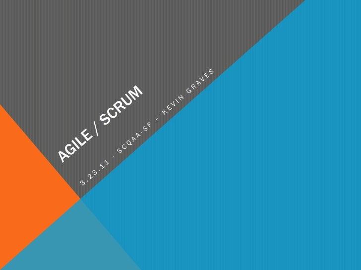 Agile / Scrum<br />3.23.11 - SCQAA-SF – Kevin Graves<br />