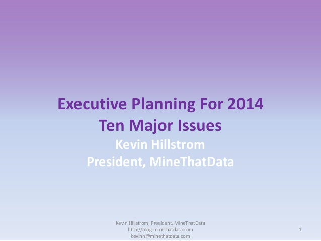 Executive Planning For 2014 Ten Major Issues Kevin Hillstrom President, MineThatData  Kevin Hillstrom, President, MineThat...