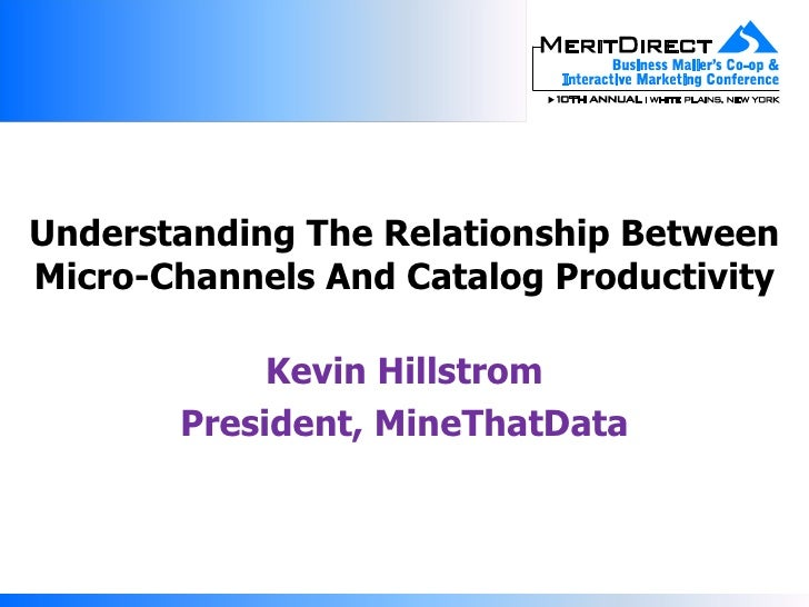 Understanding The Relationship Between Micro-Channels And Catalog Productivity Kevin Hillstrom President, MineThatData
