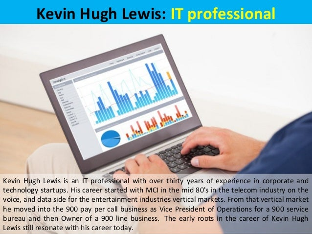 Kevin Hugh Lewis: IT professional Kevin Hugh Lewis is an IT professional with over thirty years of experience in corporate...