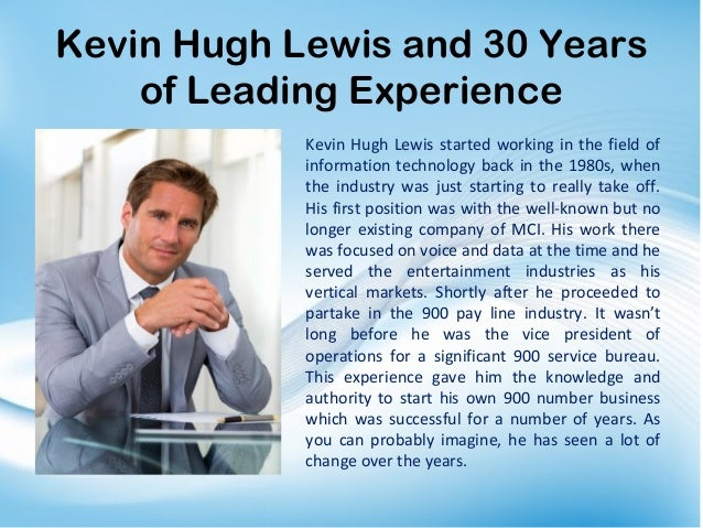 Kevin Hugh Lewis and 30 Years of Leading Experience Kevin Hugh Lewis started working in the field of information technolog...