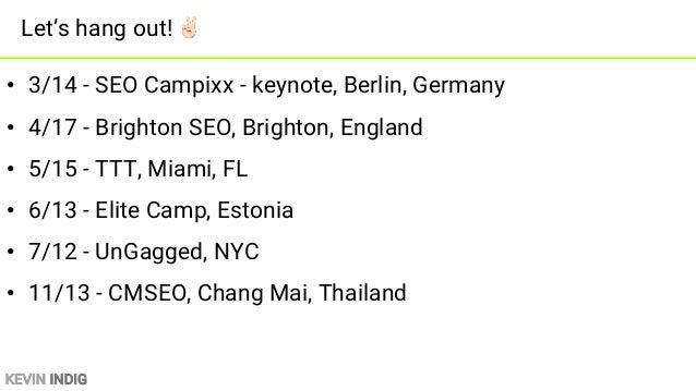 KEVIN INDIG • 3/14 - SEO Campixx - keynote, Berlin, Germany • 4/17 - Brighton SEO, Brighton, England • 5/15 - TTT, Miami, ...