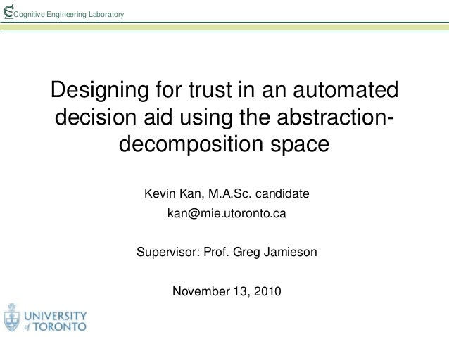 Cognitive Engineering Laboratory Designing for trust in an automated decision aid using the abstraction- decomposition spa...