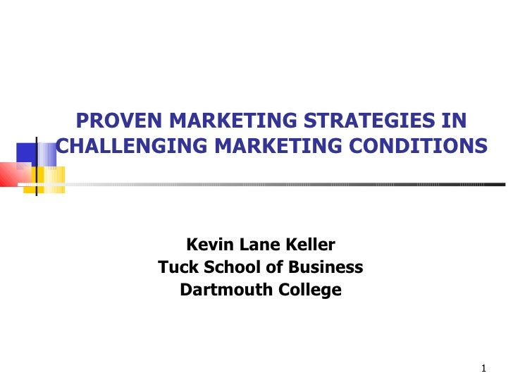 PROVEN MARKETING STRATEGIES IN CHALLENGING MARKETING CONDITIONS Kevin Lane Keller Tuck School of Business Dartmouth College