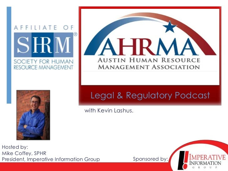 Legal & Regulatory Podcast                                with Kevin Lashus.Hosted by:Mike Coffey, SPHRPresident, Imperati...