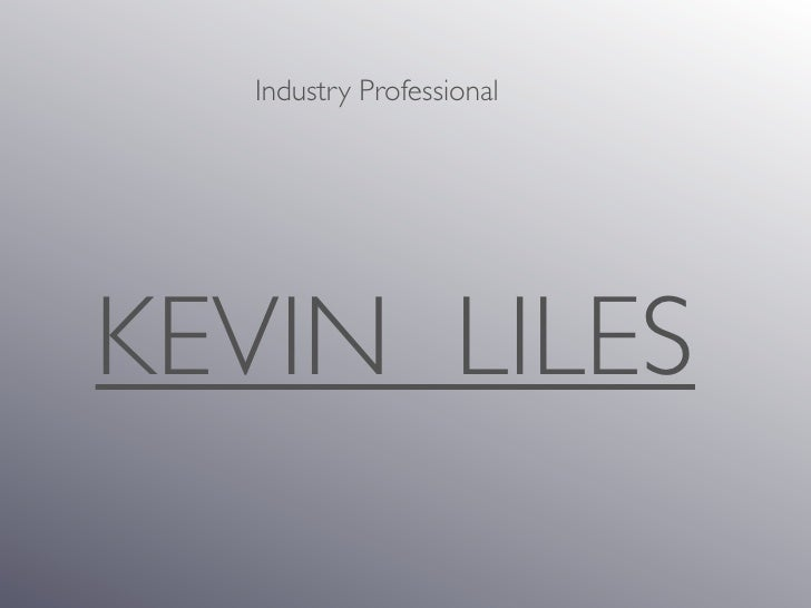 Industry Professional     KEVIN LILES