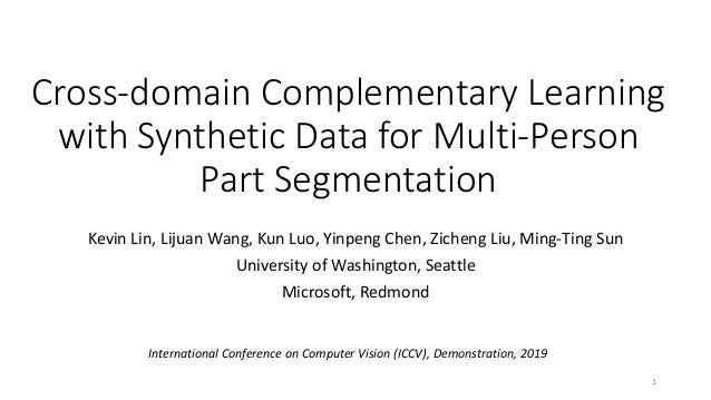 Cross-domain Complementary Learning with Synthetic Data for Multi-Person Part Segmentation Kevin Lin, Lijuan Wang, Kun Luo...