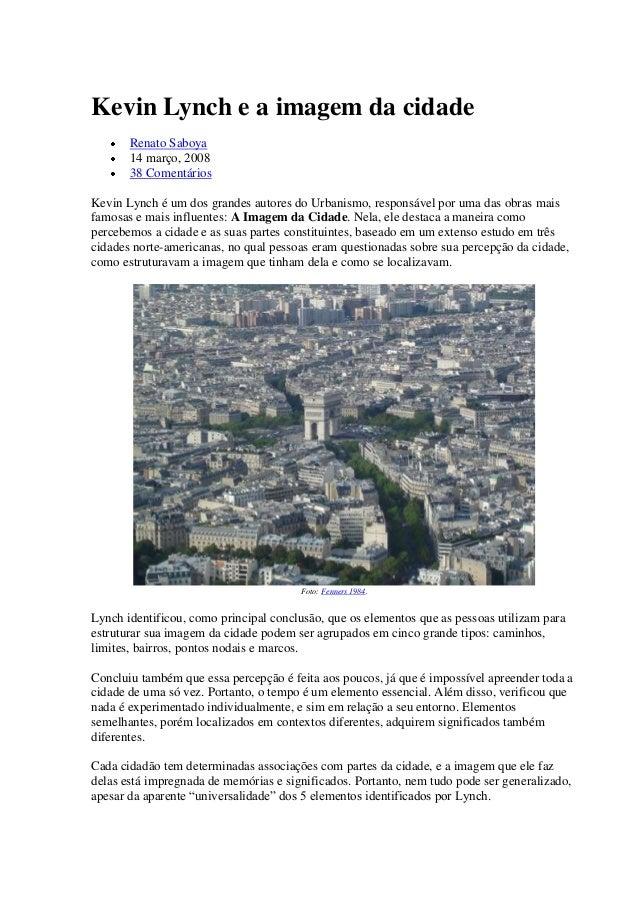 Kevin Lynch e a imagem da cidade Renato Saboya 14 março, 2008 38 Comentários Kevin Lynch é um dos grandes autores do Urban...