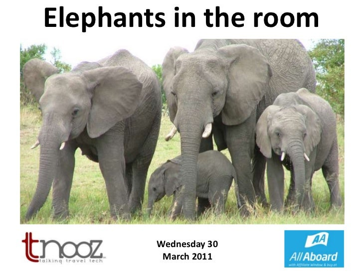 Elephants in the room<br />Wednesday 30<br />March 2011<br />