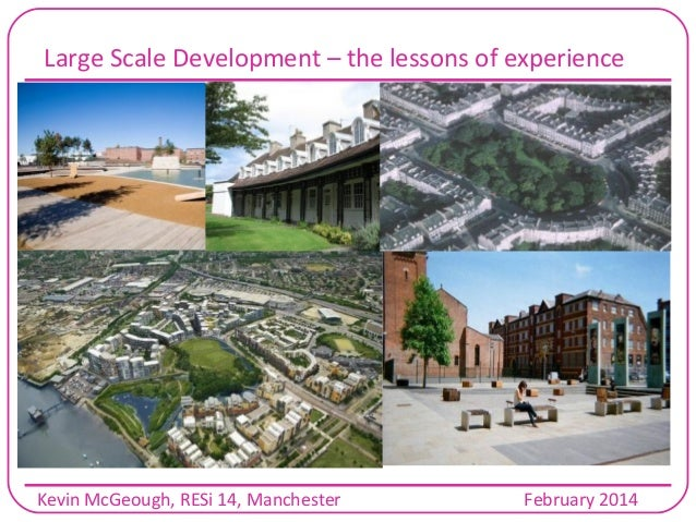 Large Scale Development – the lessons of experience  Kevin McGeough, RESi 14, Manchester  February 2014