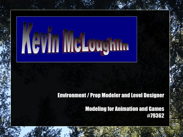 Environment / Prop Modeler and Level Designer Modeling for Animation and Games #79362 Kevin McLoughlin