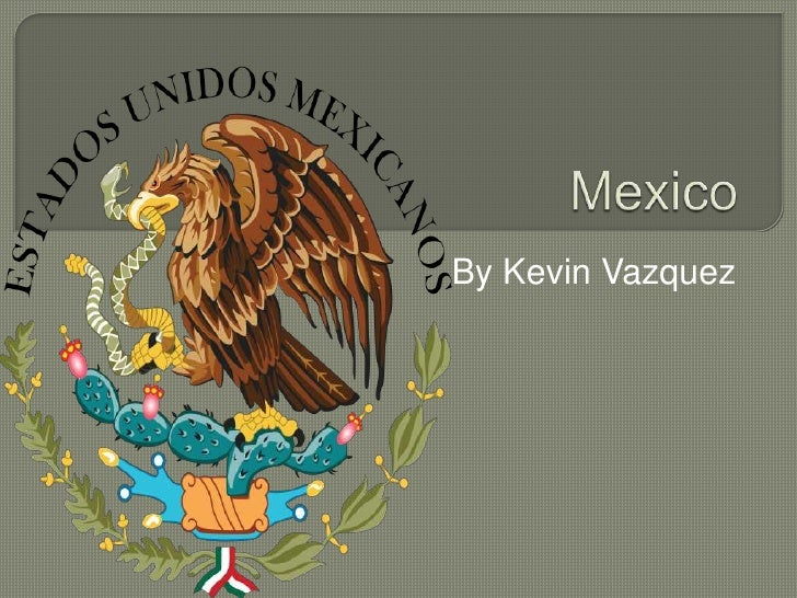 Mexico<br />By Kevin Vazquez<br />