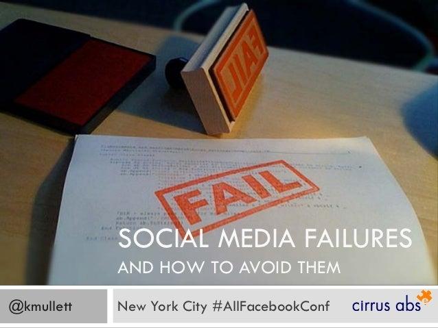 SOCIAL MEDIA FAILURES            AND HOW TO AVOID THEM@kmullett   New York City #AllFacebookConf