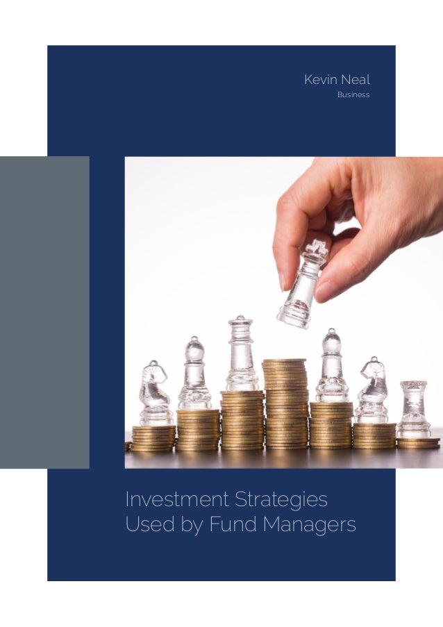 Investment Strategies Used by Fund Managers Kevin Neal Business