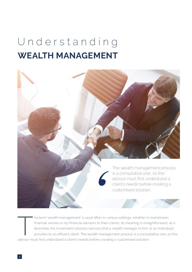 2 U n d e r s t a n d i n g WEALTH MANAGEMENT The wealth management process is a consultative one, so the advisor must fir...