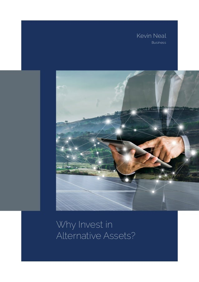 Why Invest in Alternative Assets? Kevin Neal Business