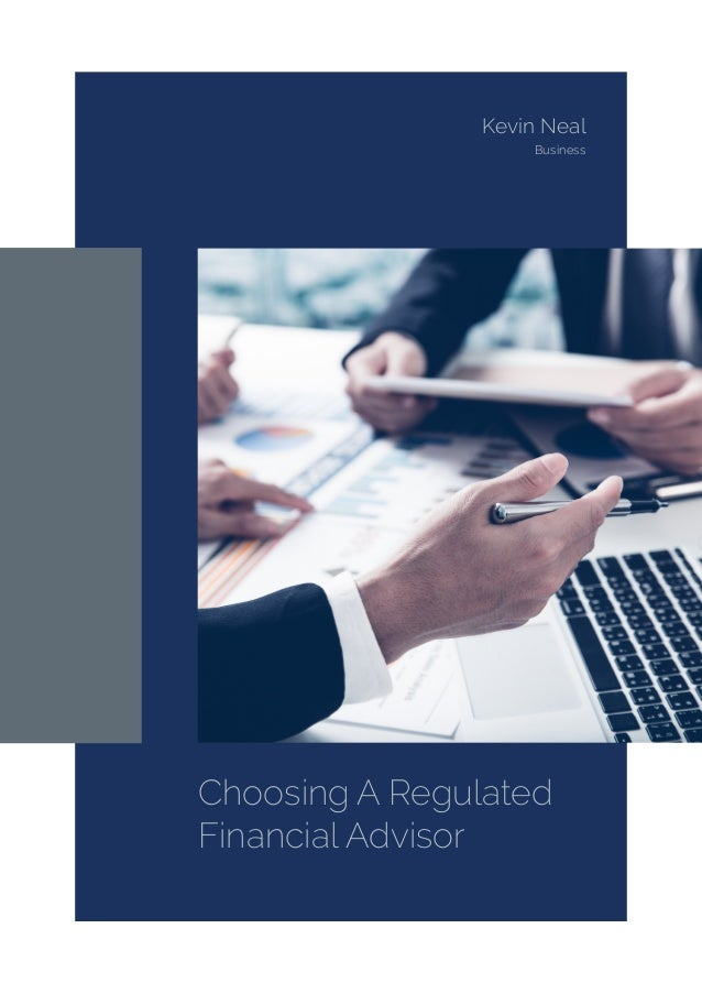 Choosing A Regulated Financial Advisor Kevin Neal Business