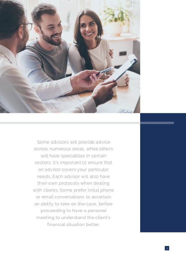 3 Some advisors will provide advice across numerous areas, while others will have specialities in certain sectors. It's im...
