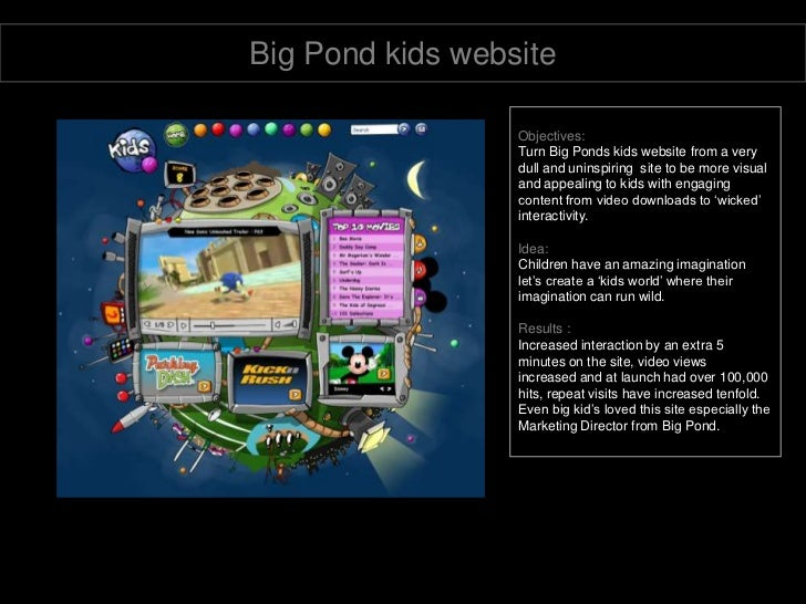 Big Pond kids website<br />Objectives:<br />Turn Big Ponds kids website from a very dull and uninspiring  site to be more ...