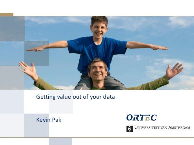 Getting value out of your data Kevin Pak