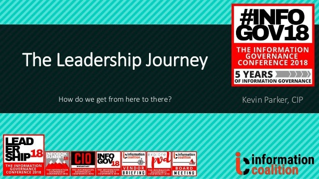 The Leadership Journey How do we get from here to there? Kevin Parker, CIP