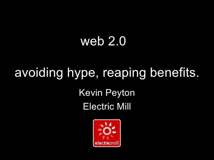 web 2.0   avoiding hype, reaping benefits. Kevin Peyton Electric Mill