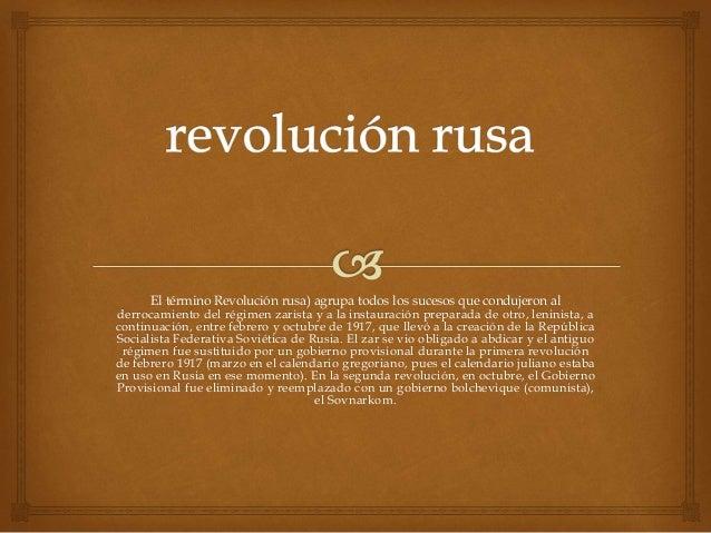 El término Revolución rusa) agrupa todos los sucesos que condujeron al derrocamiento del régimen zarista y a la instauraci...